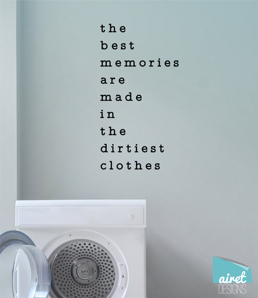The Best Memories are Made in the Dirtiest Clothes v4
