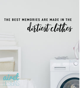 The Best Memories are Made in the Dirtiest Clothes v6
