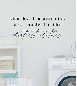 The Best Memories are Made in the Dirtiest Clothes v8