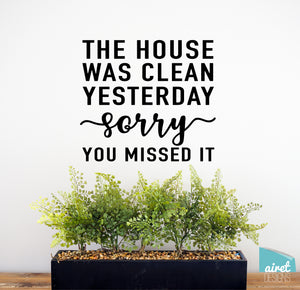 The House Was Clean Yesterday Sorry You Missed It - Vinyl Decal Home Busy Life Funny Wall Decor Sticker