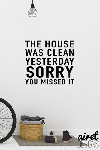 The House Was Clean Yesterday Sorry You Missed It - Vinyl Decal Home Busy Life Funny Wall Decor Sticker v2