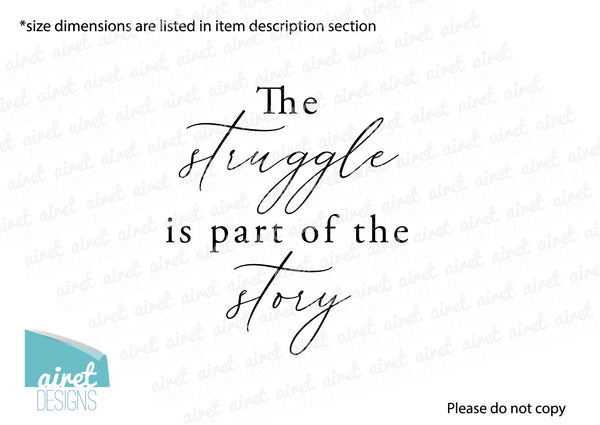 The Struggle is Part of the Story - Vinyl Decal Inspirational Wall Decor Sticker Sign
