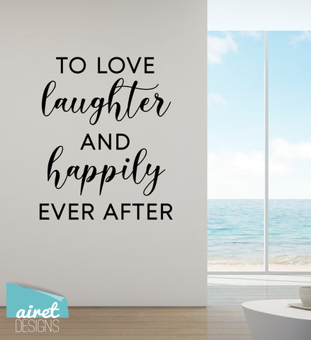 To Love, Laughter and Happily Ever After - Vinyl Decal Wedding Couples Family Wall Decor Sticker Sign v2