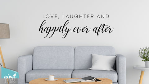Love, Laughter and Happily Ever After - Vinyl Decal Wedding Couples Family Wall Decor Sticker Sign v3