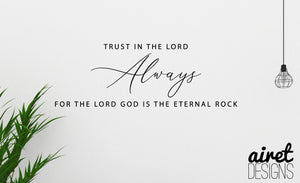 Trust in the Lord for the Lord God is the Eternal Rock - Vinyl Decal Christian Scripture Wall Decor Sticker Sign