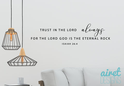 Trust in the Lord for the Lord God is the Eternal Rock - Vinyl Decal Christian Scripture Wall Decor Sticker Sign v2