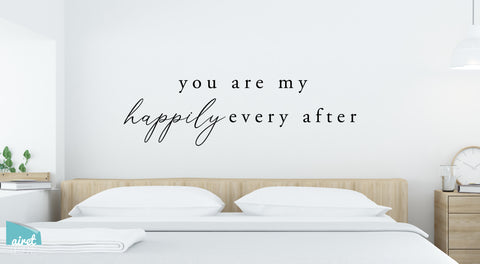 You are My Happily Ever After - Vinyl Decal Couple Wedding Home Wall Decor Sticker Sign v2