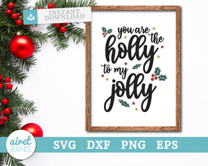 you are the holly to my jolly - Digital Cut File Download SVG EPS DXF PNG