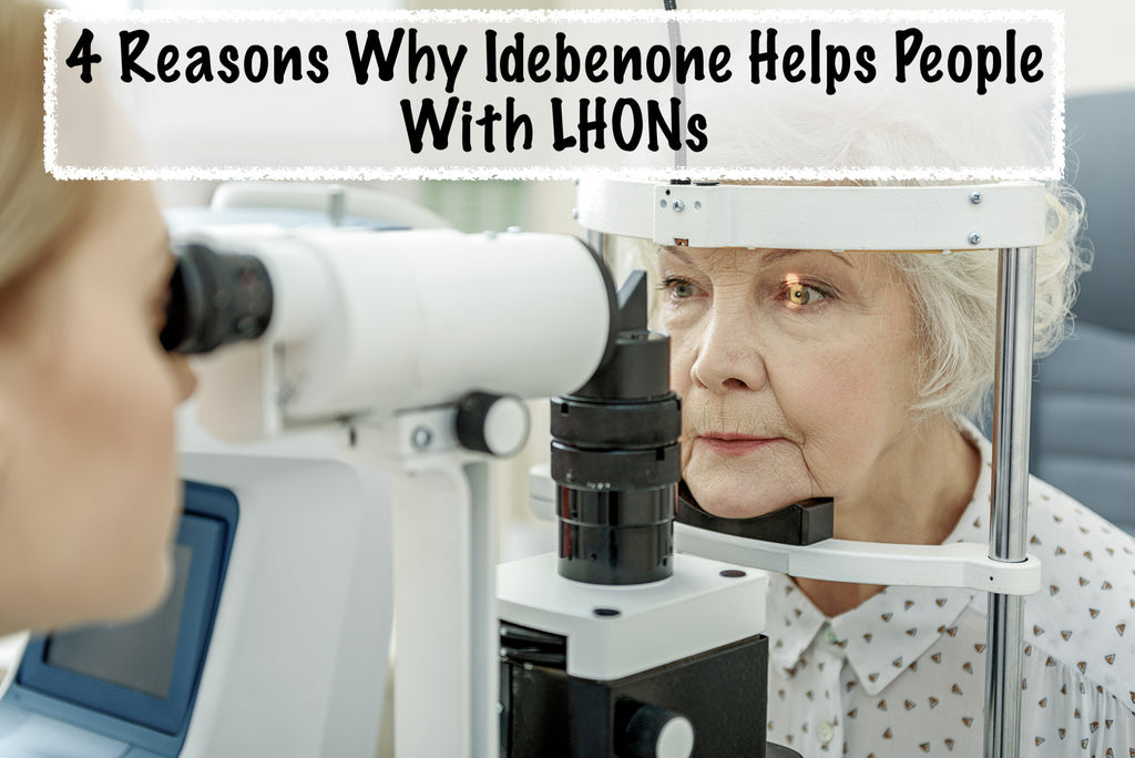 4 Reasons Why Idebenone Helps People With LHONs (Leber's Hereditary Optic Neuropathy)