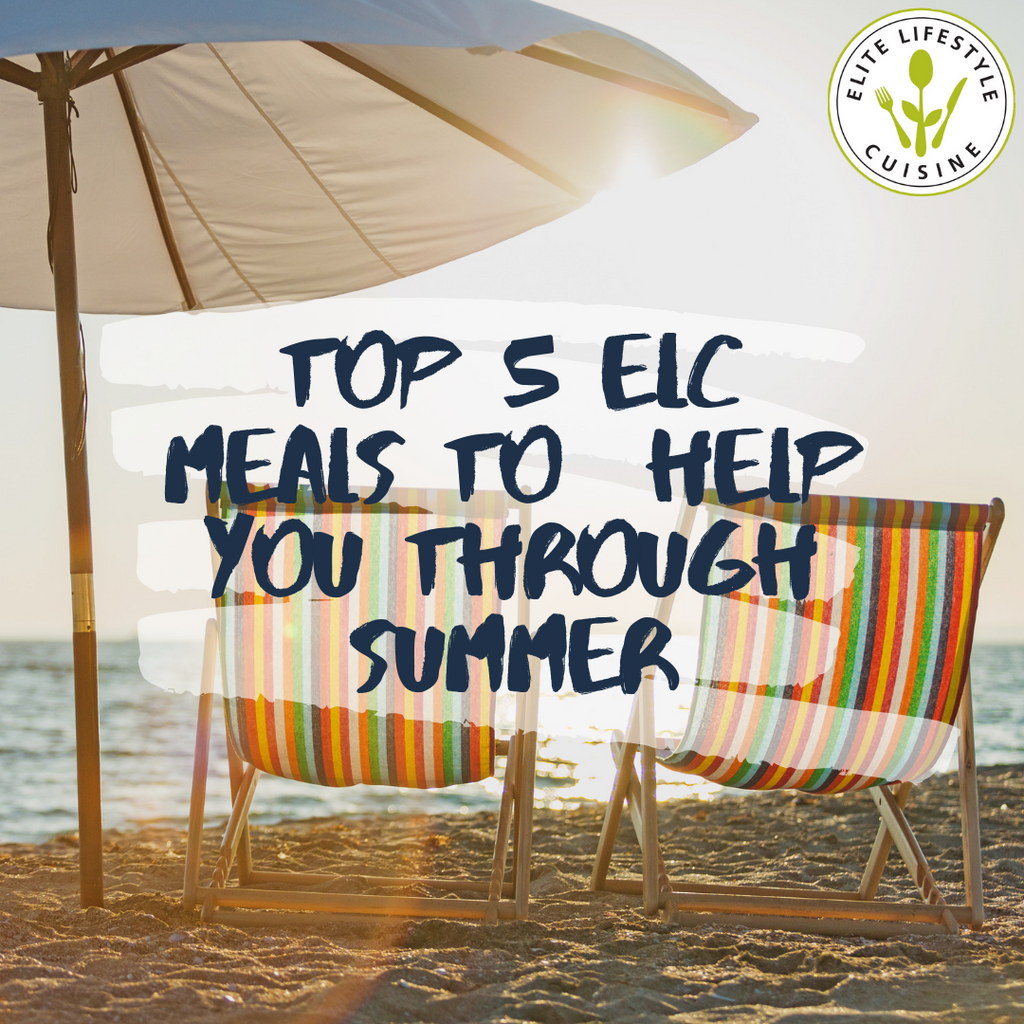 Top 5 ELC Meals To Help You Through The Summer