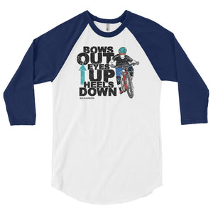 Bows Out Eyes Up Heels Down 3/4 Sleeve