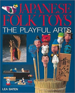 Japanese Folk Toys: The Playful Arts by Lea Baten
