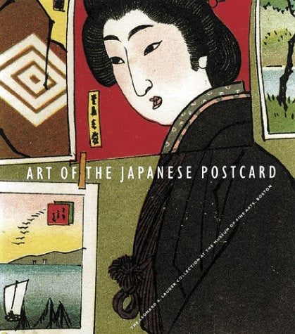 Art of the Japanese Postcard: Masterpieces from the Leonard A. Launder Collection by Kendall Brown, Leonard Lauder, Anne Nishimura Morse and J. Thomas Rimer