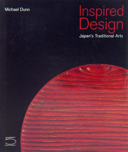 Inspired Design: Japan's Traditional Arts by Michael Dunn