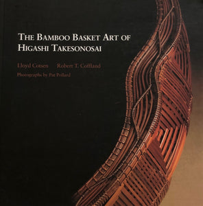 The Bamboo Basket Art of Higashi Takesonosai by Lloyd Cotsen and Robert T. Coffland