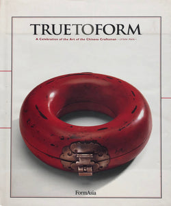 True to Form: A Celebration of the Art of the Chinese Craftsman by Lynn Pan