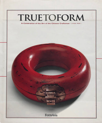 True To Form: A Celebration of the Arts of the Chinese Craftsman
