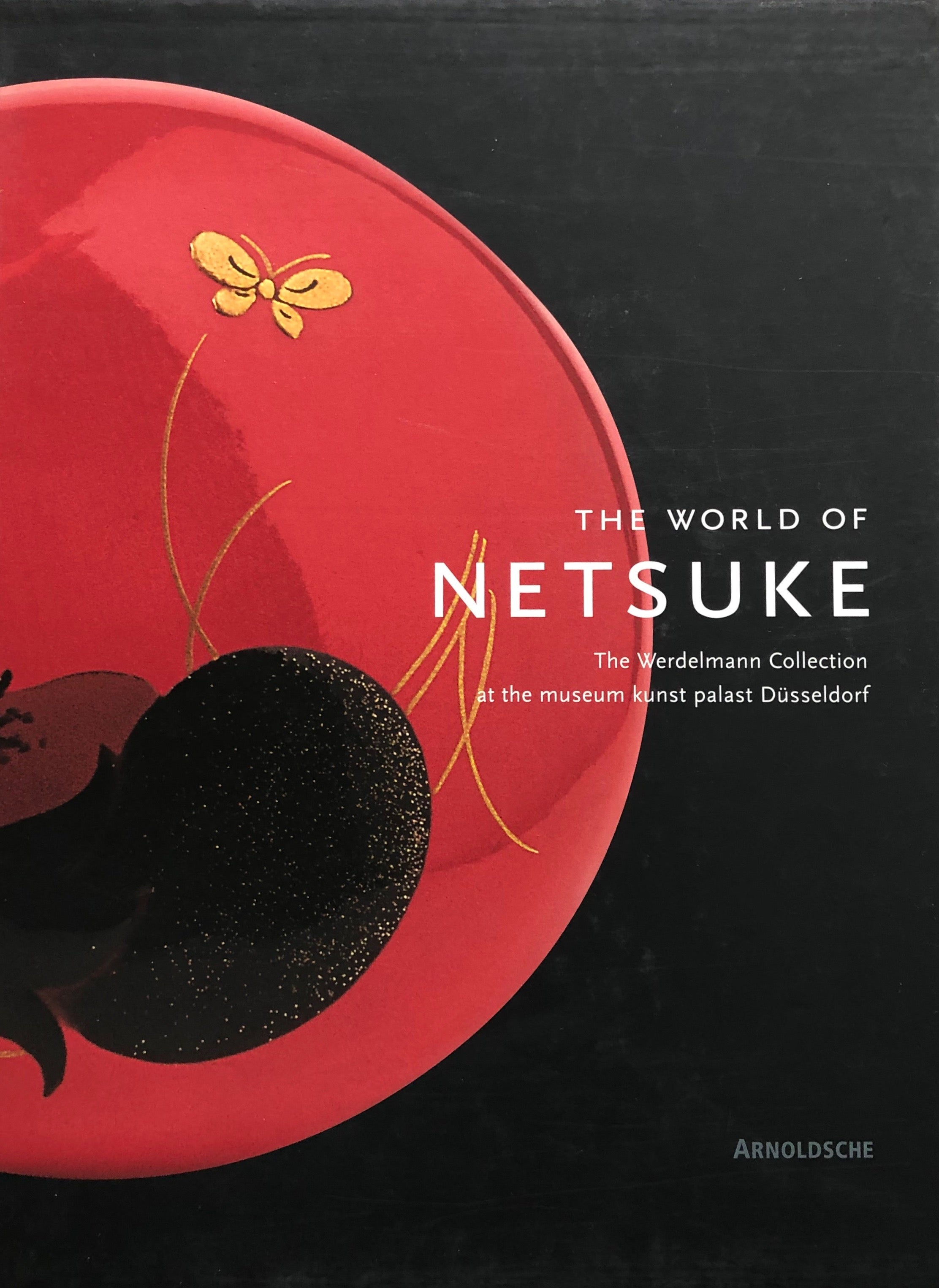 The World of Netsuke: The Werdelmann Collection at the Museum Kunst Palast, Dusseldorf by Patrizia Jirka-Schmitz