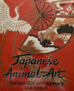 Japanese Animal Art: Antique and Contemporary by Lea Baten