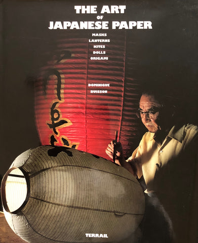 The Art of Japanese Paper: Masks, Lanterns, Kites, Dolls, Origami  by Dominique Buisson and Elizabeth MacDonald