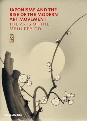 Japonisme and the Rise of the Modern Art Movement The Arts of the Meiji Period by Gregory Irvine