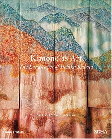 Kimono as Art: The Landscapes of Itchikue Kubota by Dale Carolyn Gluckman