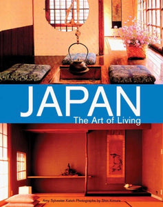 Japan The Art of Living by Amy Sylvester Katoh