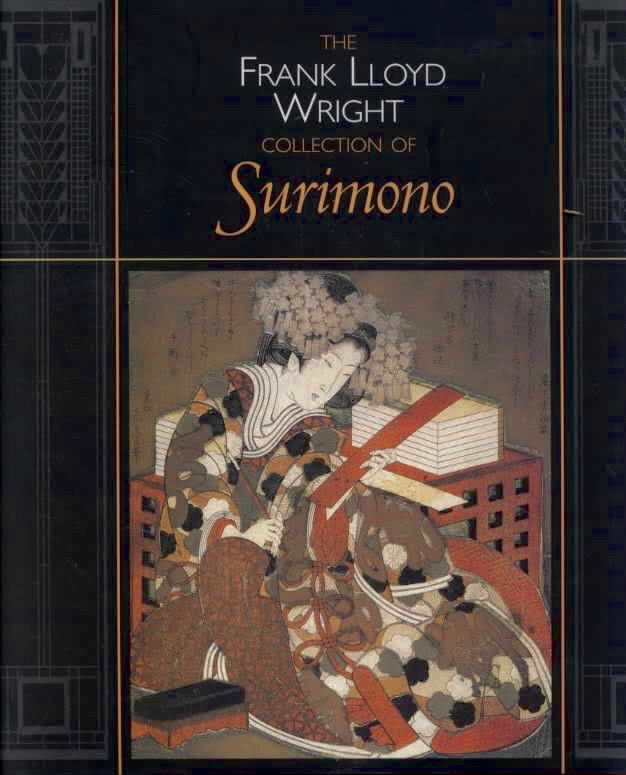 The Frank Lloyd Wright Collect of Surimono Surimono by Joan B. Mirviss and John T. Carpenter