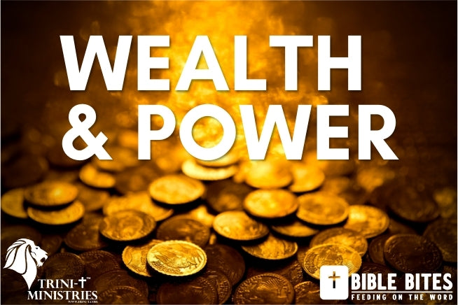 Bible Bites - Wealth & Power - Psalm 37:16-17