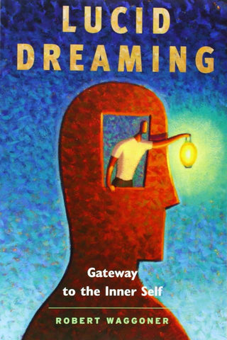 Lucid Dreaming: Gateway to the Inner Self. by Robert Waggoner