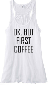 OK, BUT FIRST COFFEE Bella Flowy Racerback Tank Top - Campus Connection - Campus Connection - 1