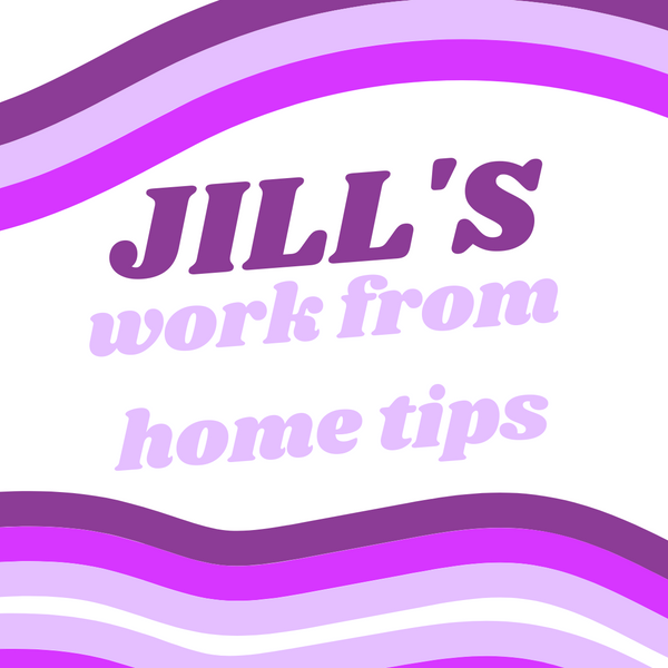 Jill's Top Tips For Working From Home