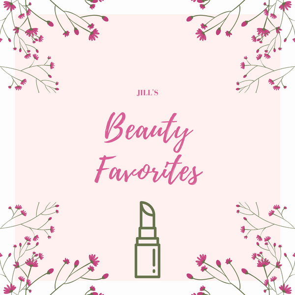 Jill's Favorite Beauty Products