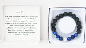 The Lava Stone bracelet is formed from magma.  It is considered to be a stone of rebirth, courage, and strength.  It is good for calming and stabilizing emotions during times of change. Lava stones can also be used to diffuse aromatherapy essential oil and promote therapeutic benefits.
