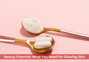 Beauty Vitamins: What You Need For Glowing Skin