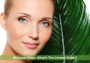 Skincare Steps: What's The Correct Order?