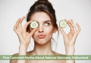 Five Common Myths About Natural Skincare, Debunked