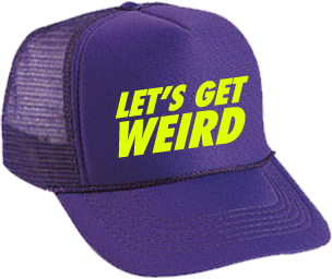 Let's Get Weird Trucker Hat
