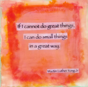 "5.5""x 5.5"" encaustic quoting Martin Luther King Jr. -- by Lori DiPasquale"