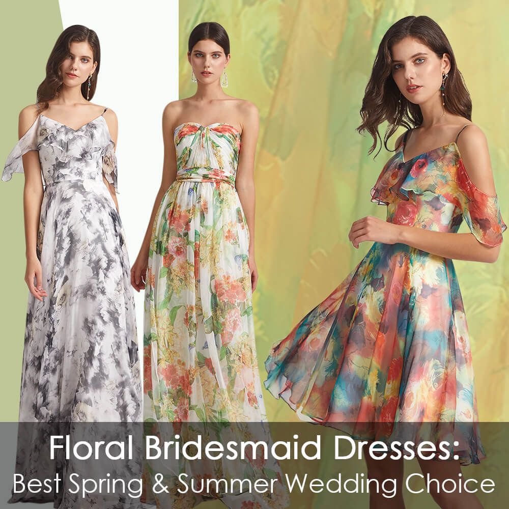 Floral Bridesmaid Dresses: Best Spring & Summer Wedding Choice