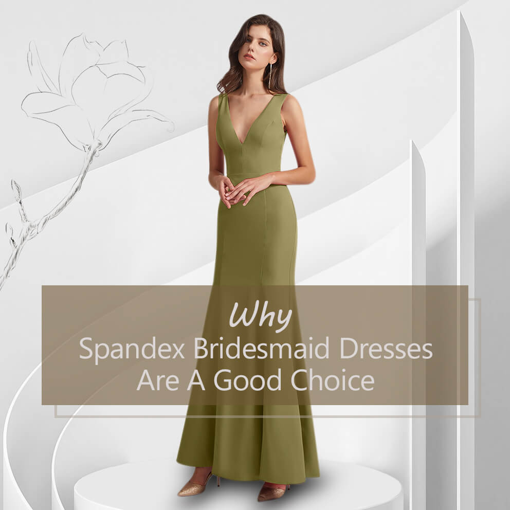 Why Spandex Bridesmaid Dresses Are A Good Choice
