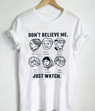 Load image into Gallery viewer, Dont Believe Me Just Watch Tshirt