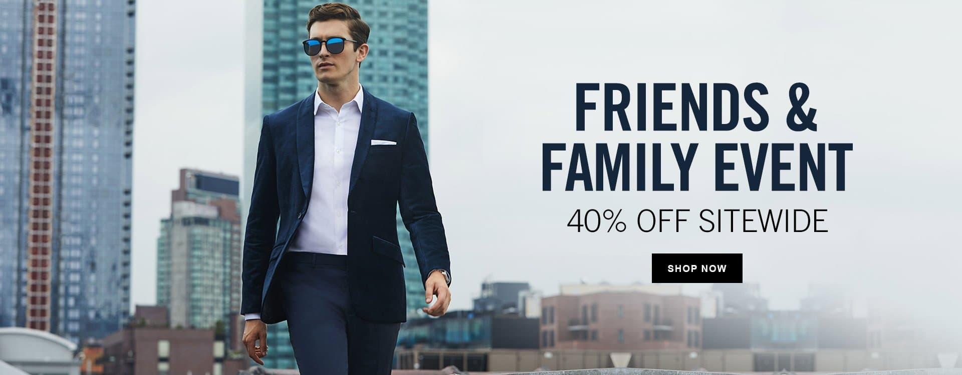 FREINDS & FAMILY | 40% OFF SITEWIDE - SHOP NOW
