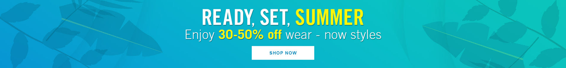 ready set summer - enjoy 30-50% off wear-now styles | SHOP NOW