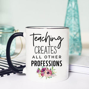 Teaching Creates All Other Professions Mug