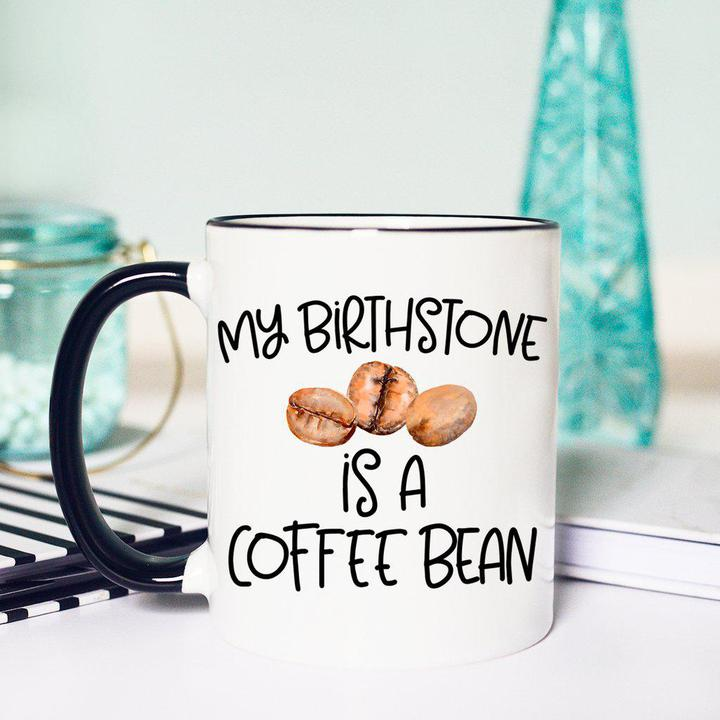 My Birthstone Is A Coffee Bean Mug