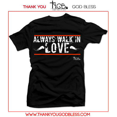 ALWAYS WALK IN LOVE | BLACK TEE