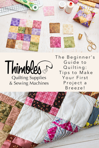 The Beginner's Guide to Quilting: Tips to Make Your First Project a Breeze!