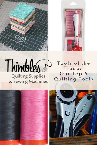 Tools of the Trade: Our Top 6 Quilting Tools at Thimbles Quilts