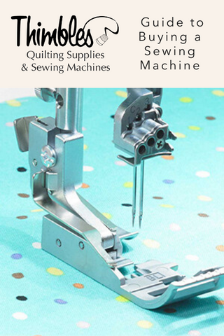 The Thimbles Quilt Shop Guide to Buying a Sewing Machine